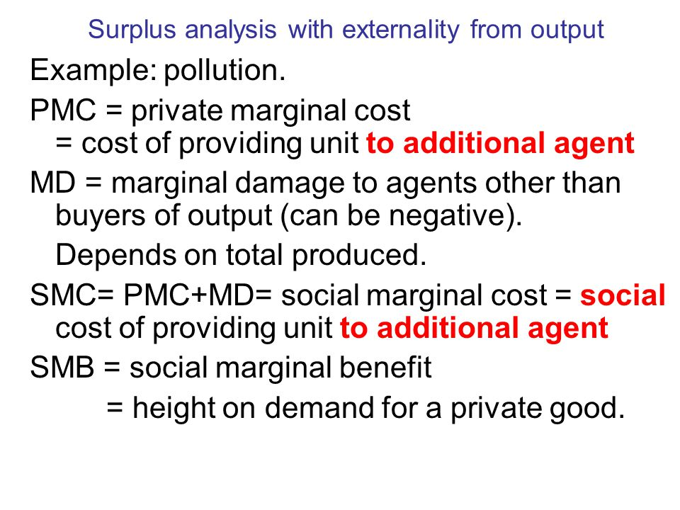 Surplus analysis with externality from output Example: pollution.