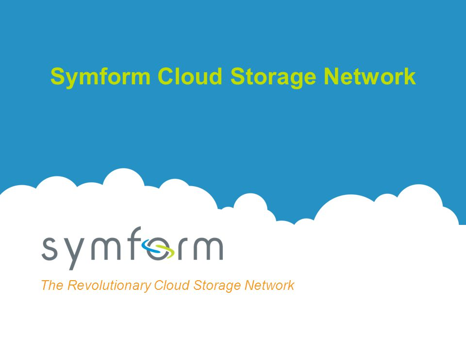 www.symform.com The Revolutionary Cloud Storage Network Symform Cloud Storage Network