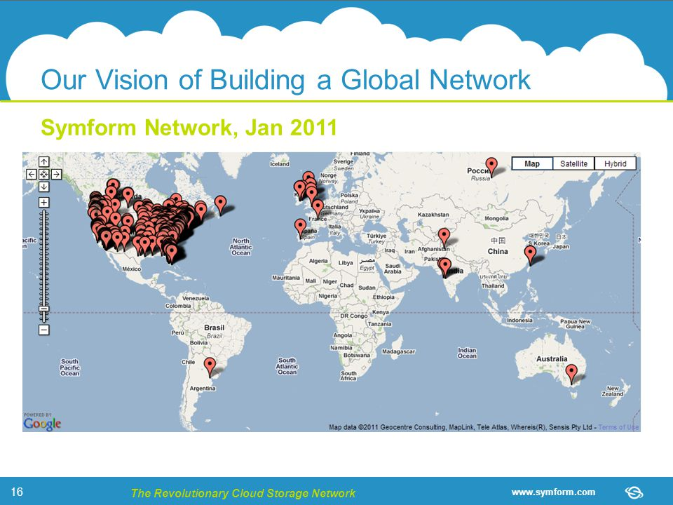 www.symform.com The Revolutionary Cloud Storage Network Symform Network, Jan 2011 Our Vision of Building a Global Network 16