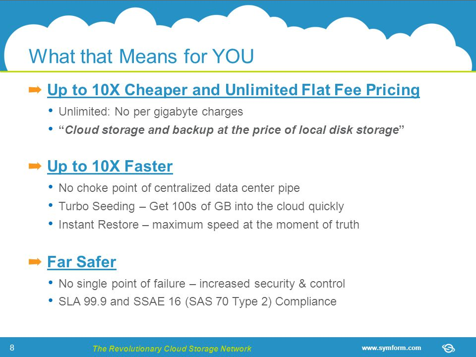 "www.symform.com The Revolutionary Cloud Storage Network ➡ Up to 10X Cheaper and Unlimited Flat Fee Pricing Unlimited: No per gigabyte charges ""Cloud s"