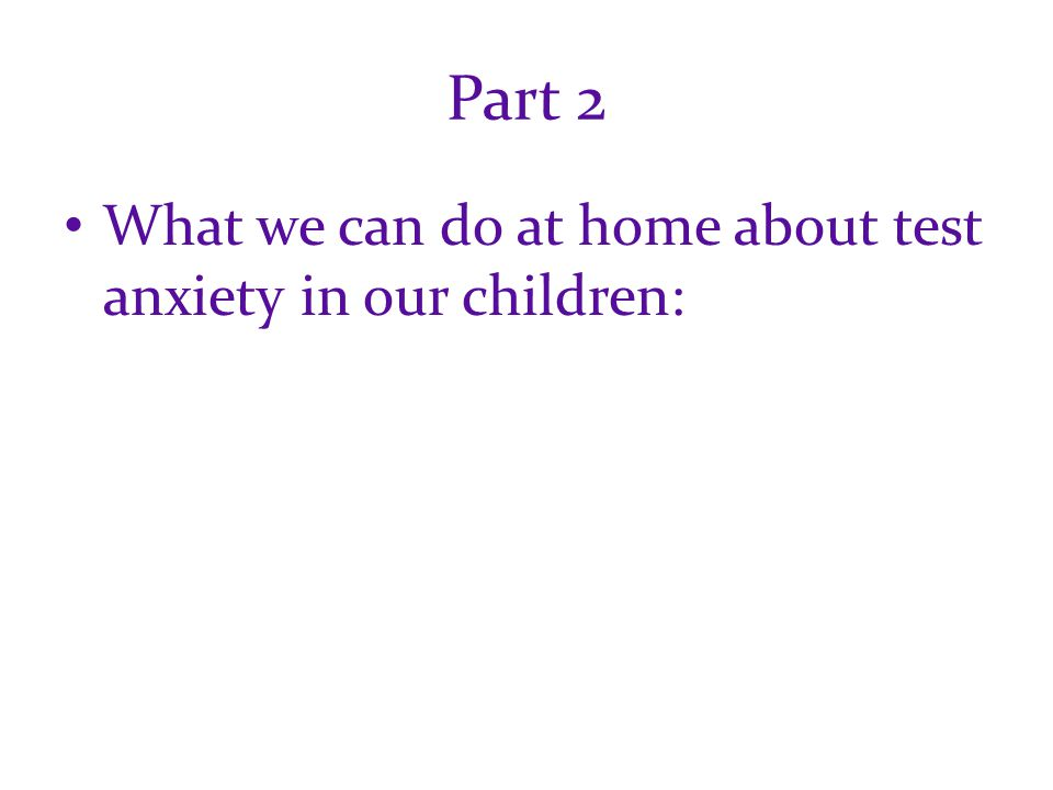 Part 2 What we can do at home about test anxiety in our children: