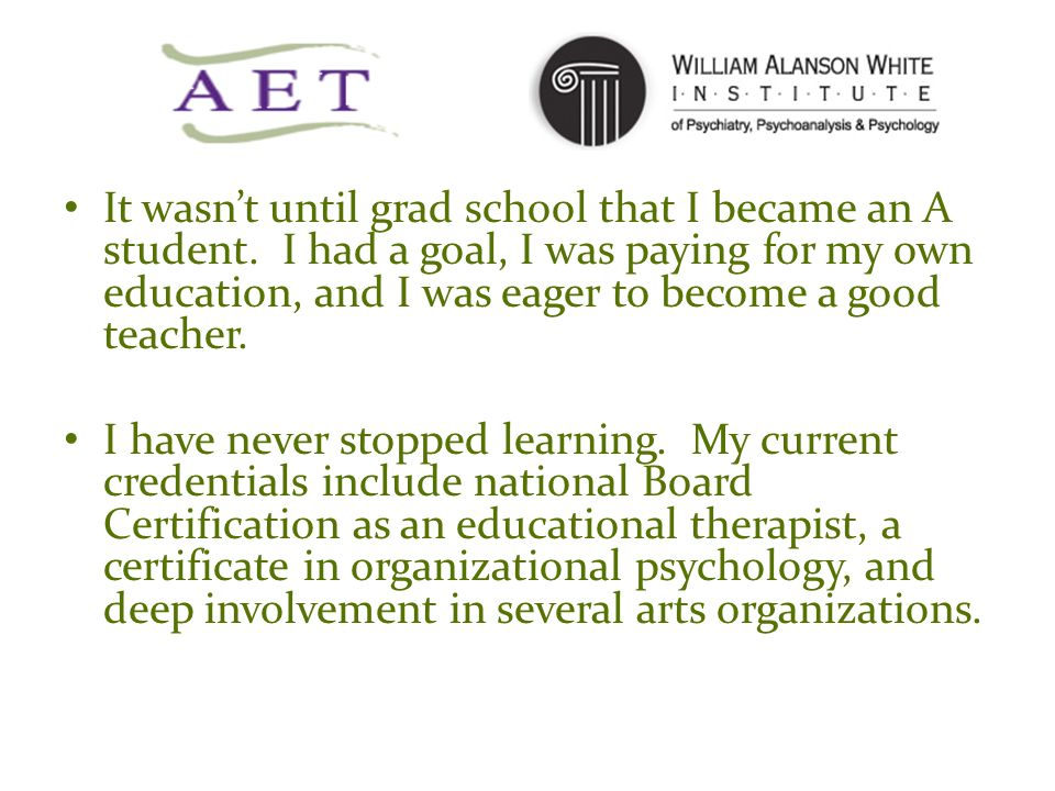 It wasn't until grad school that I became an A student.