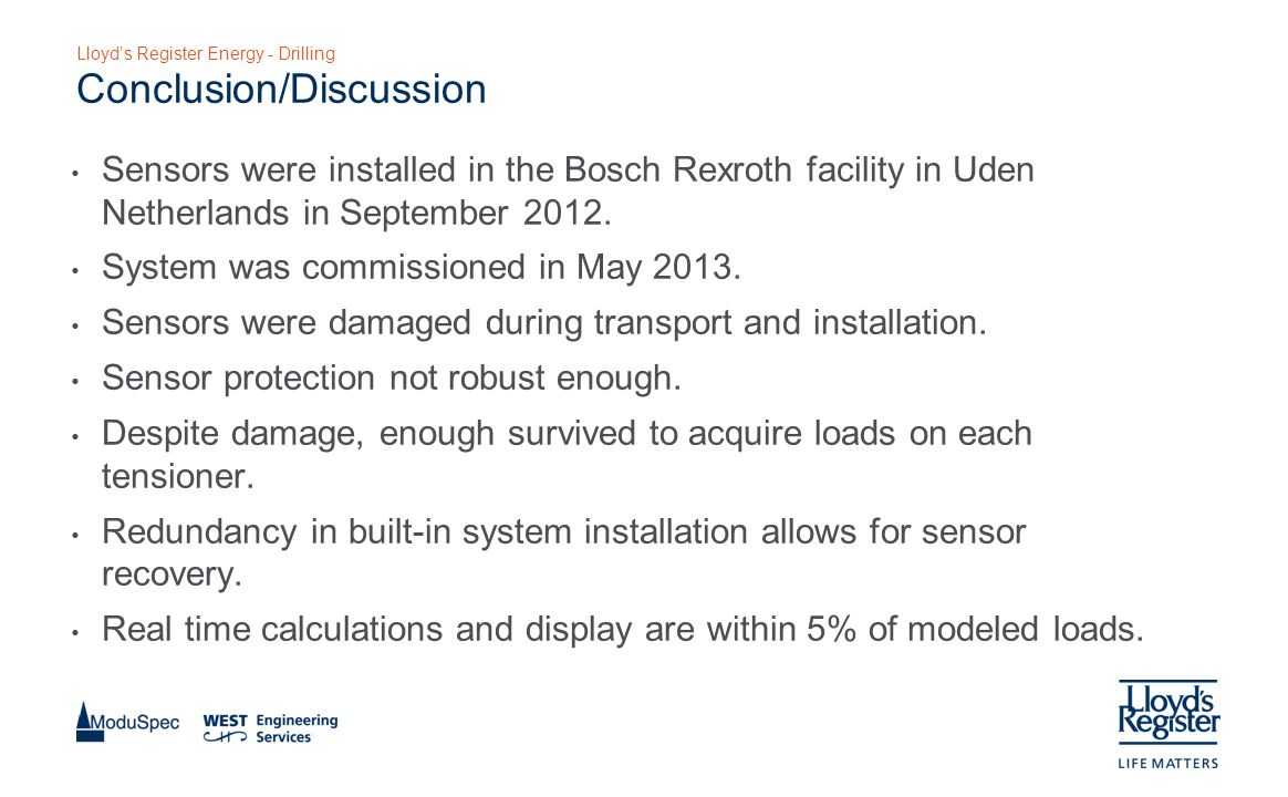 Lloyd's Register Energy - Drilling Conclusion/Discussion Sensors were installed in the Bosch Rexroth facility in Uden Netherlands in September 2012.