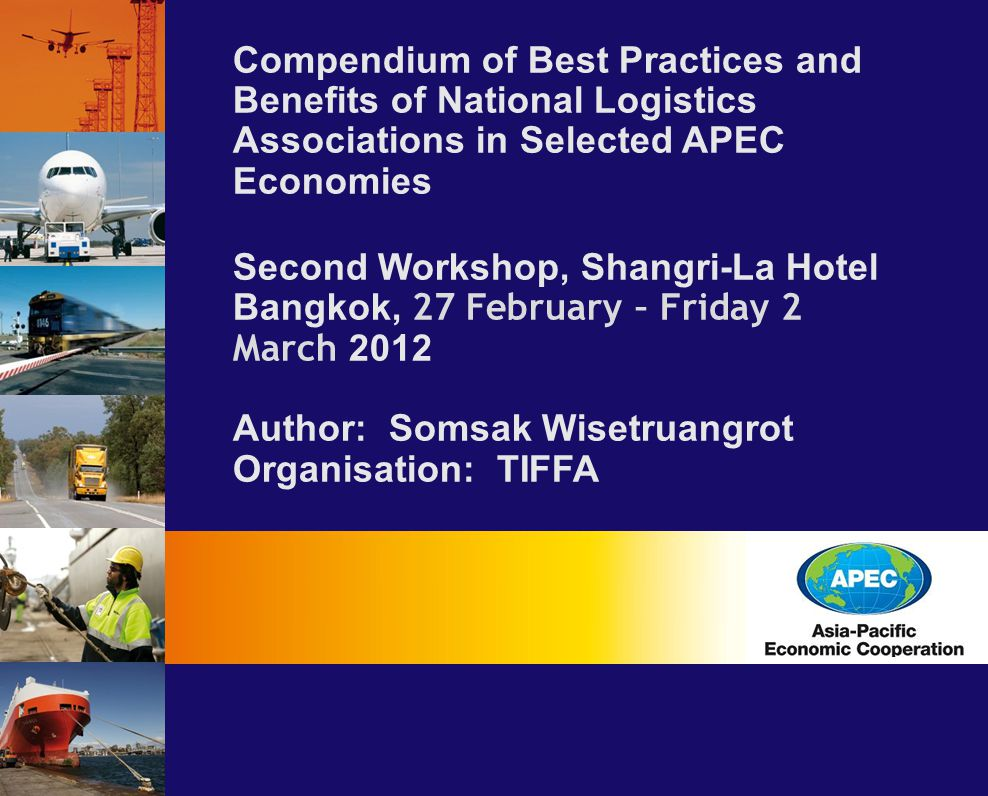 Compendium of Best Practices and Benefits of National Logistics Associations in Selected APEC Economies Second Workshop, Shangri-La Hotel Bangkok, 27