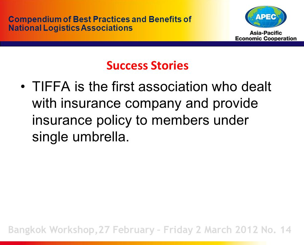 Compendium of Best Practices and Benefits of National Logistics Associations Success Stories Bangkok Workshop,27 February – Friday 2 March 2012 No. 14