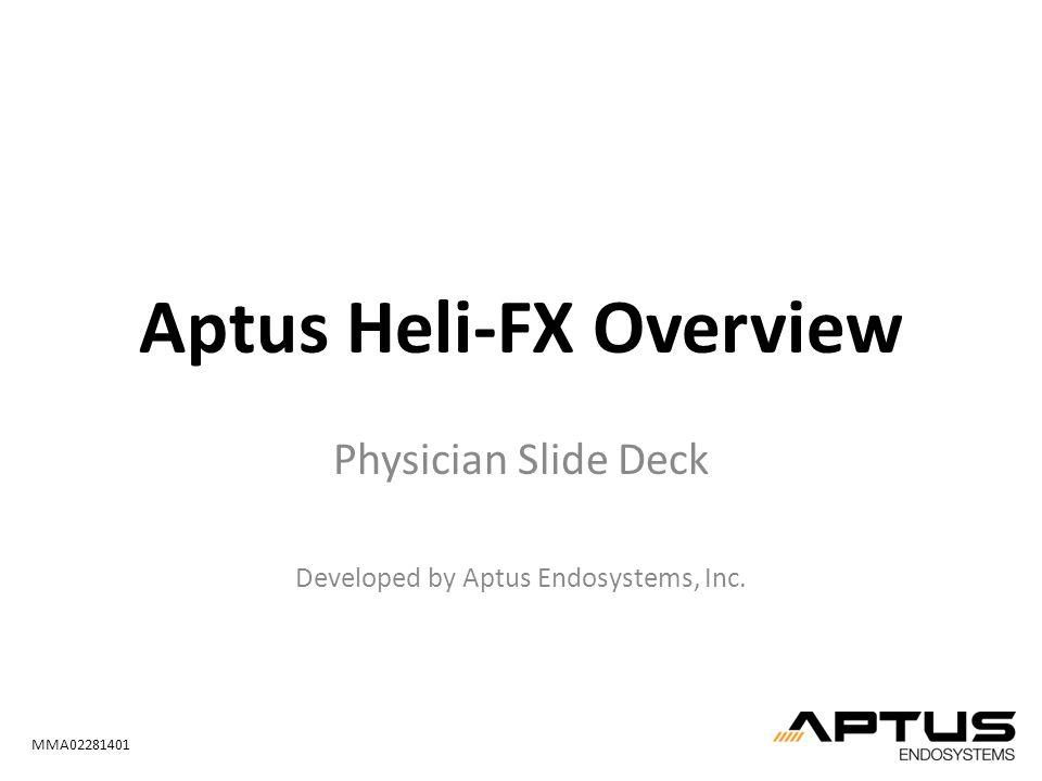 Aptus Heli-FX Overview Physician Slide Deck Developed by Aptus Endosystems, Inc. MMA02281401
