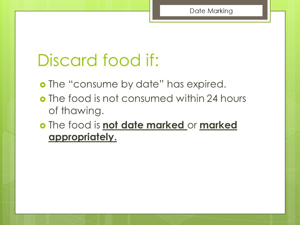 """Discard food if:  The """"consume by date"""" has expired.  The food is not consumed within 24 hours of thawing.  The food is not date marked or marked a"""