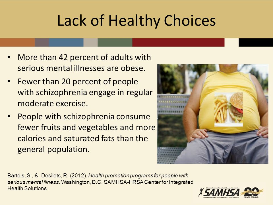 Lack of Healthy Choices More than 42 percent of adults with serious mental illnesses are obese.