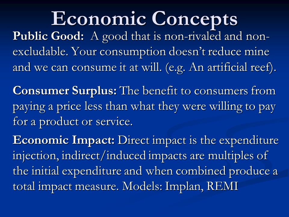 Economic Concepts Public Good: A good that is non-rivaled and non- excludable.