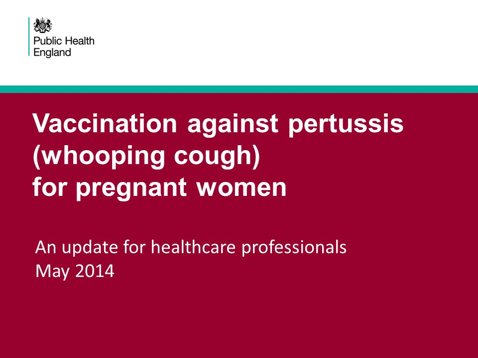 Vaccination against pertussis (whooping cough) for pregnant women An update for healthcare professionals May 2014