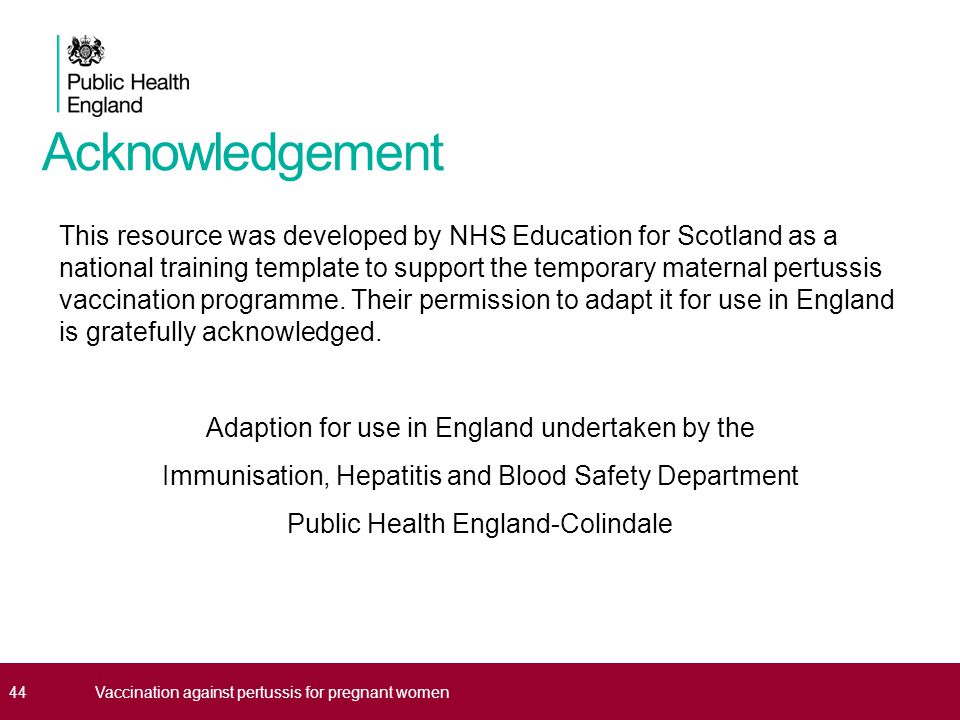 Acknowledgement This resource was developed by NHS Education for Scotland as a national training template to support the temporary maternal pertussis vaccination programme.