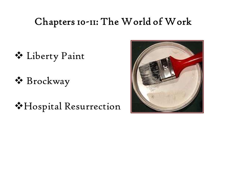 Chapters 10-11: The World of Work  Liberty Paint  Brockway  Hospital Resurrection