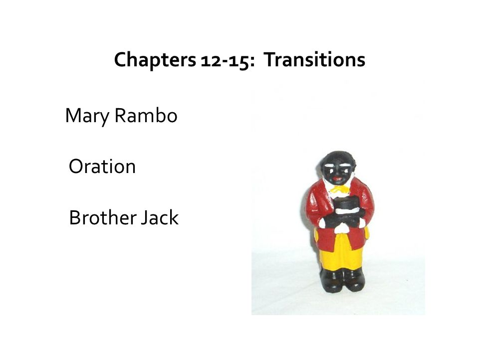 Chapters 12-15: Transitions Mary Rambo Oration Brother Jack