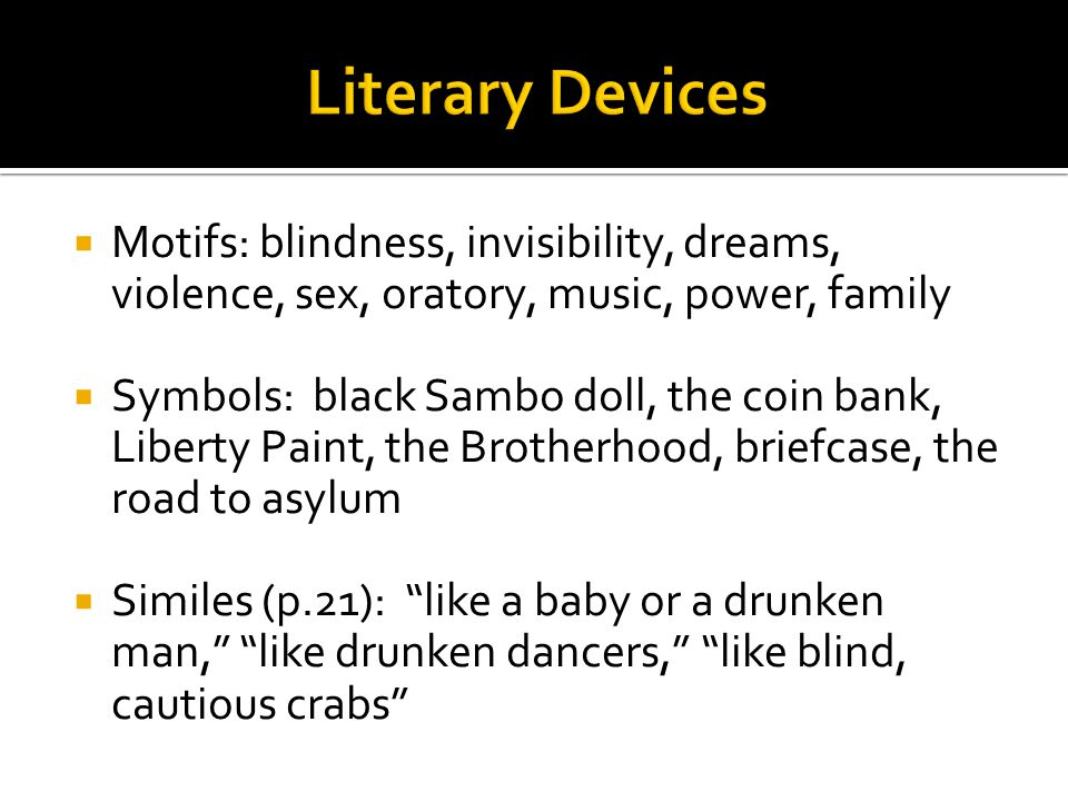  Motifs: blindness, invisibility, dreams, violence, sex, oratory, music, power, family  Symbols: black Sambo doll, the coin bank, Liberty Paint, the