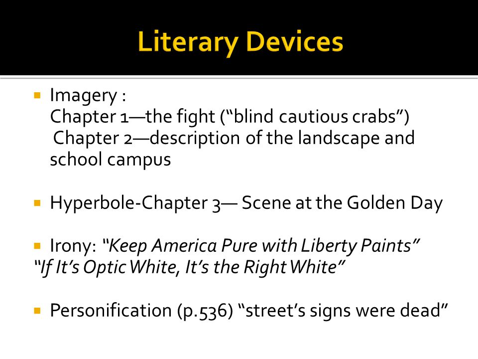 """ Imagery : Chapter 1—the fight (""""blind cautious crabs"""") Chapter 2—description of the landscape and school campus  Hyperbole-Chapter 3— Scene at the"""