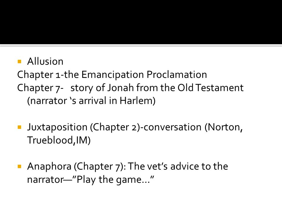  Allusion Chapter 1-the Emancipation Proclamation Chapter 7- story of Jonah from the Old Testament (narrator 's arrival in Harlem)  Juxtaposition (C