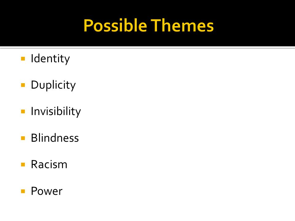 Identity  Duplicity  Invisibility  Blindness  Racism  Power