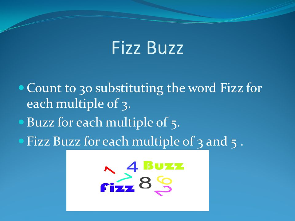 Fizz Buzz Count to 30 substituting the word Fizz for each multiple of 3.