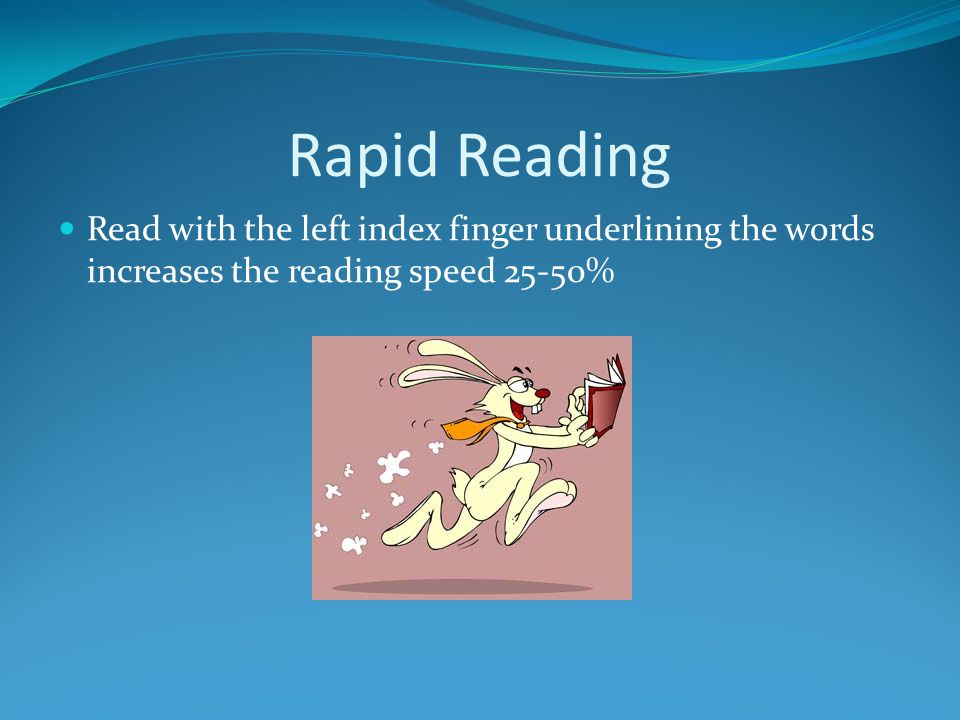 Rapid Reading Read with the left index finger underlining the words increases the reading speed 25-50%