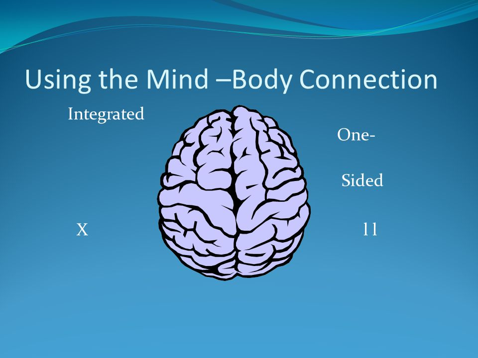 Using the Mind –Body Connection Integrated One- Sided Xl l