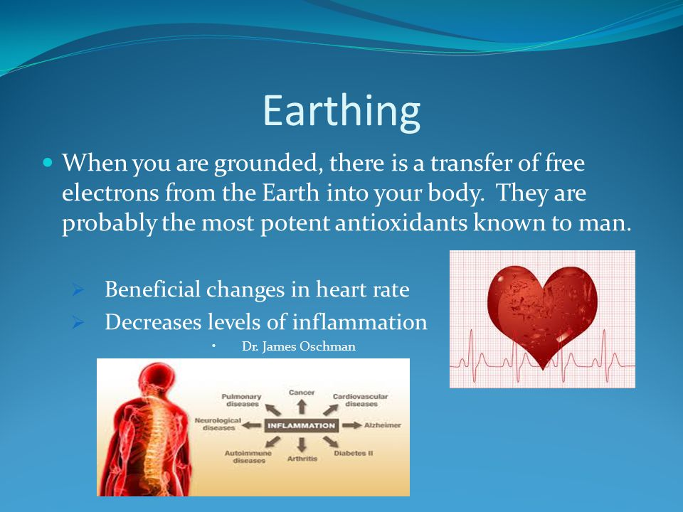 Earthing When you are grounded, there is a transfer of free electrons from the Earth into your body.