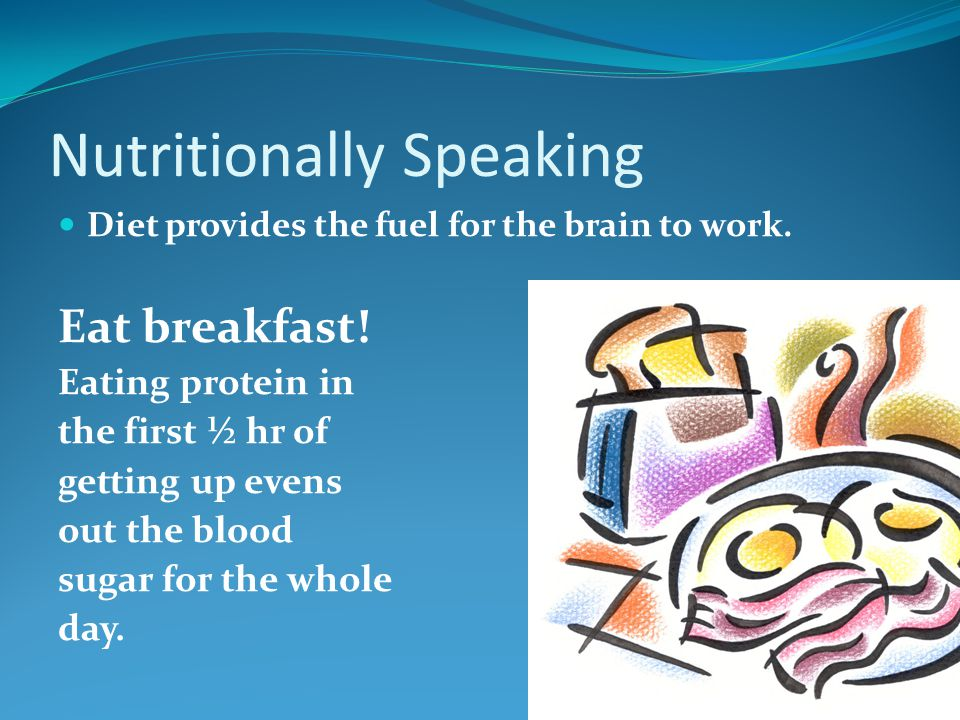 Nutritionally Speaking Diet provides the fuel for the brain to work.