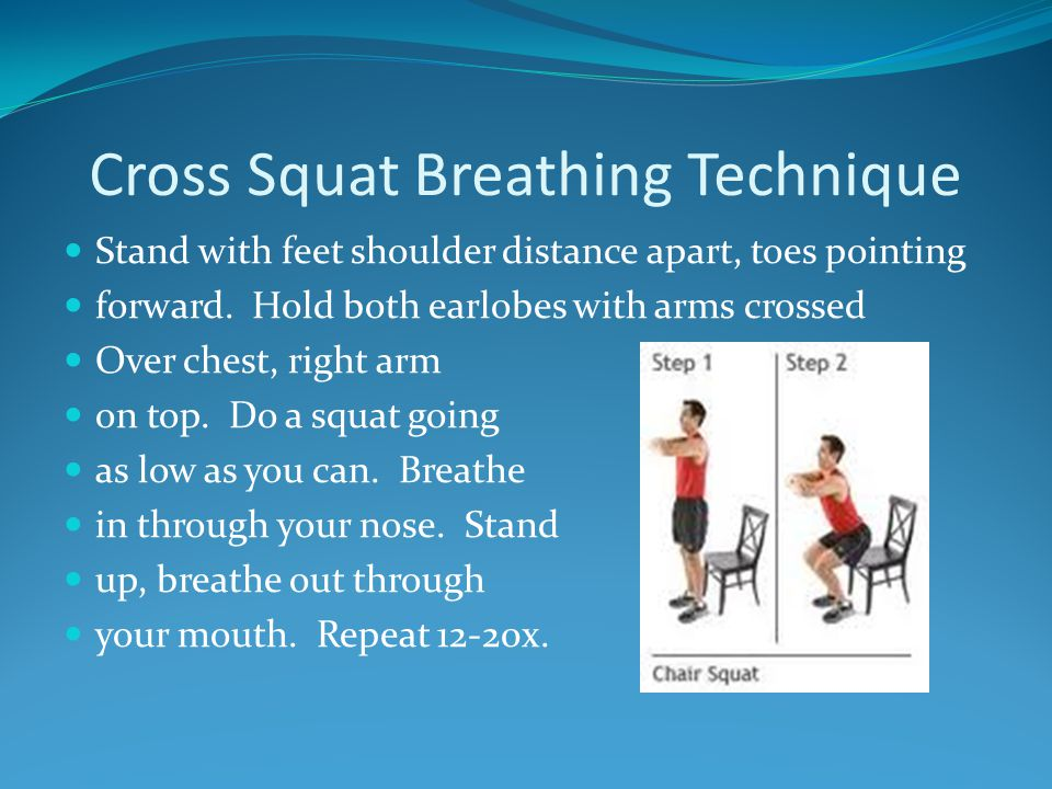 Cross Squat Breathing Technique Stand with feet shoulder distance apart, toes pointing forward.