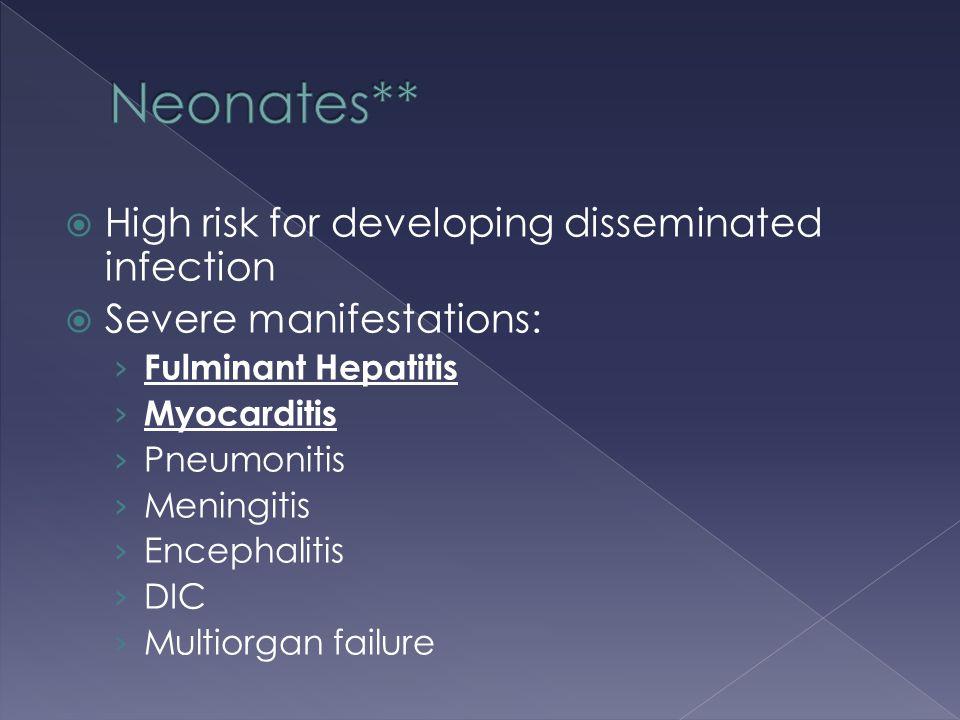  High risk for developing disseminated infection  Severe manifestations: › Fulminant Hepatitis › Myocarditis › Pneumonitis › Meningitis › Encephalit