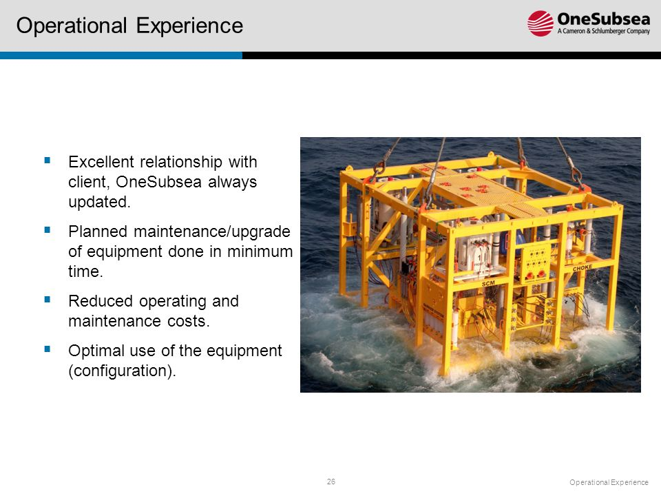 26 Operational Experience  Excellent relationship with client, OneSubsea always updated.