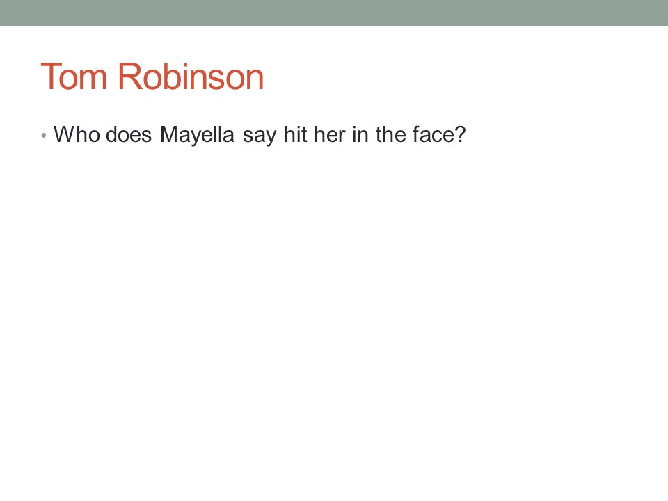 Tom Robinson Who does Mayella say hit her in the face?