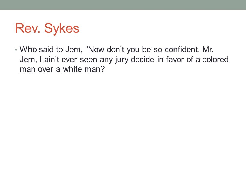 Rev.Sykes Who said to Jem, Now don't you be so confident, Mr.