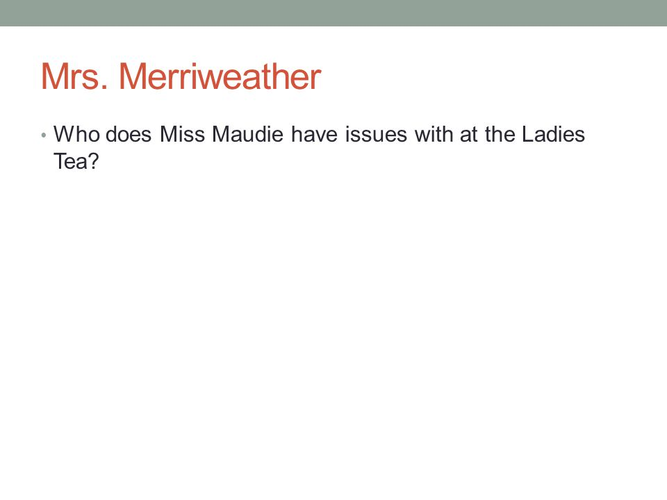 Mrs. Merriweather Who does Miss Maudie have issues with at the Ladies Tea?
