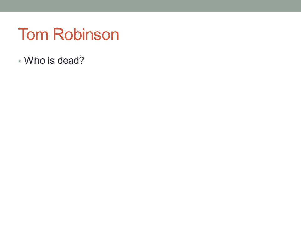 Tom Robinson Who is dead?