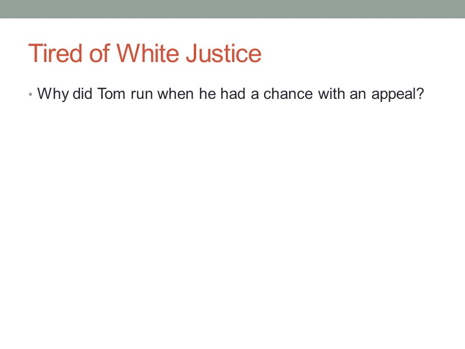Tired of White Justice Why did Tom run when he had a chance with an appeal?