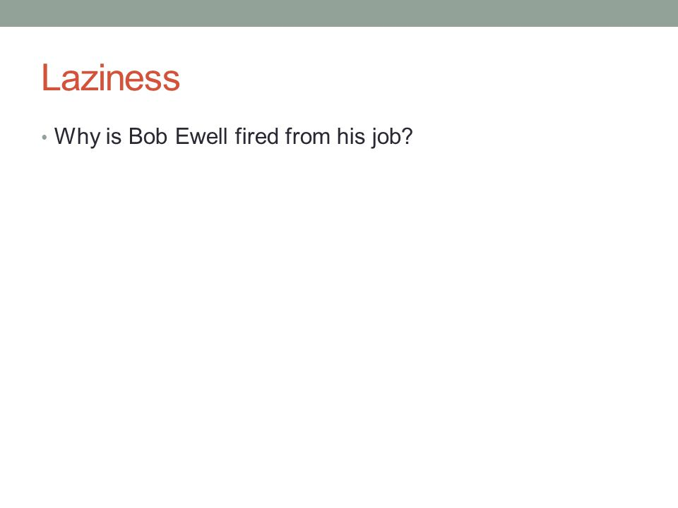 Laziness Why is Bob Ewell fired from his job?