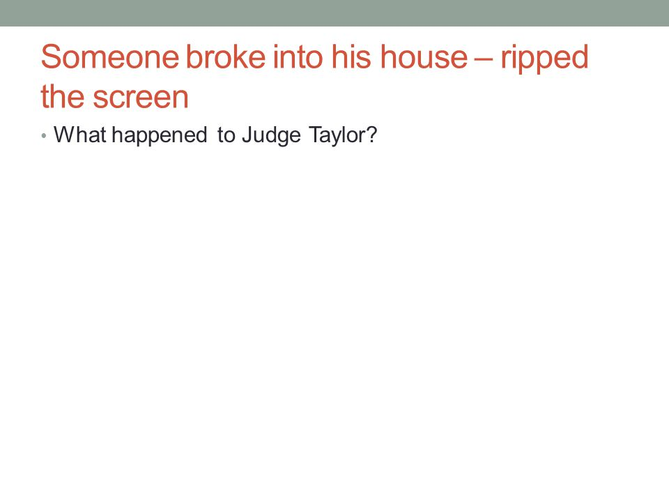 Someone broke into his house – ripped the screen What happened to Judge Taylor?