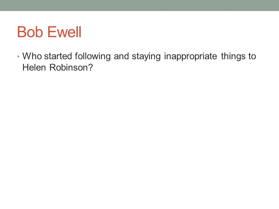 Bob Ewell Who started following and staying inappropriate things to Helen Robinson?