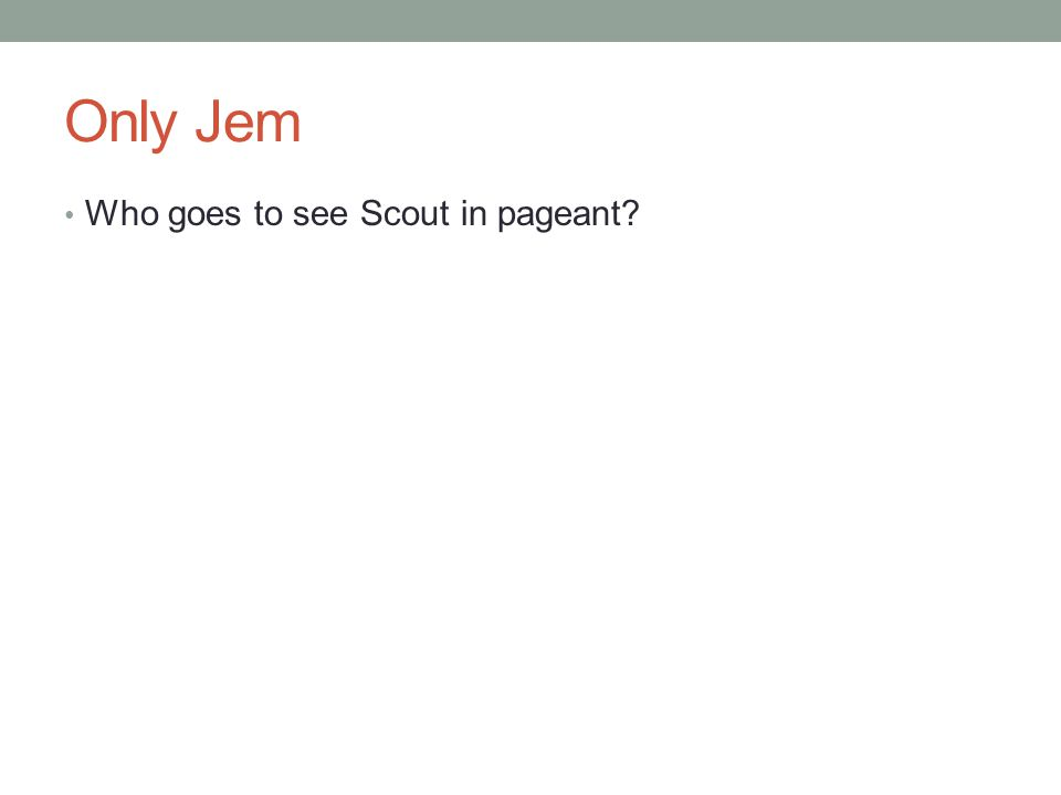 Only Jem Who goes to see Scout in pageant?
