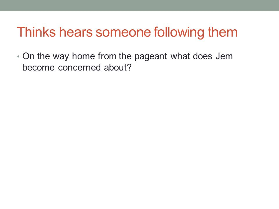 Thinks hears someone following them On the way home from the pageant what does Jem become concerned about?