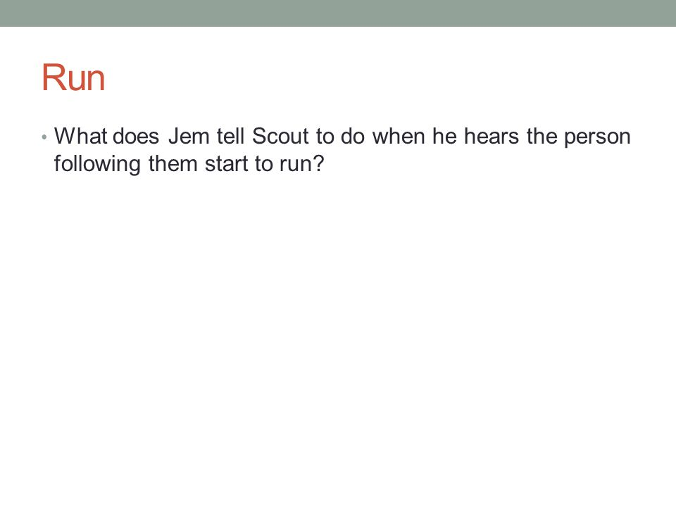 Run What does Jem tell Scout to do when he hears the person following them start to run?