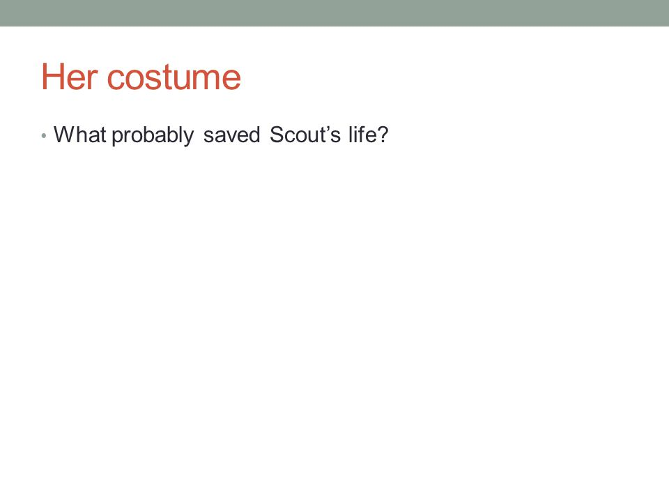 Her costume What probably saved Scout's life?