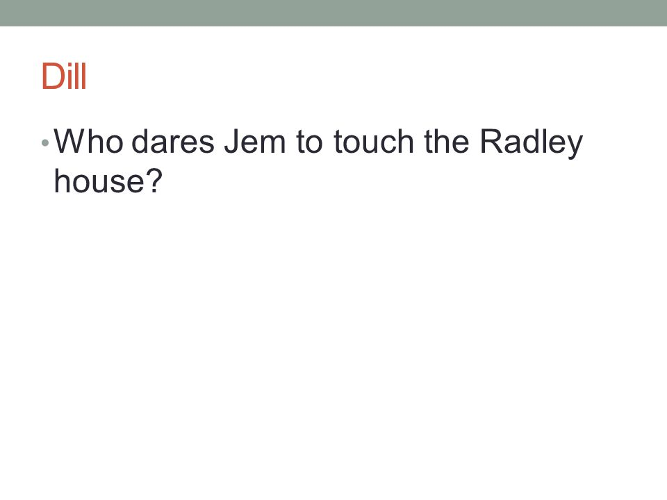 Dill Who dares Jem to touch the Radley house?