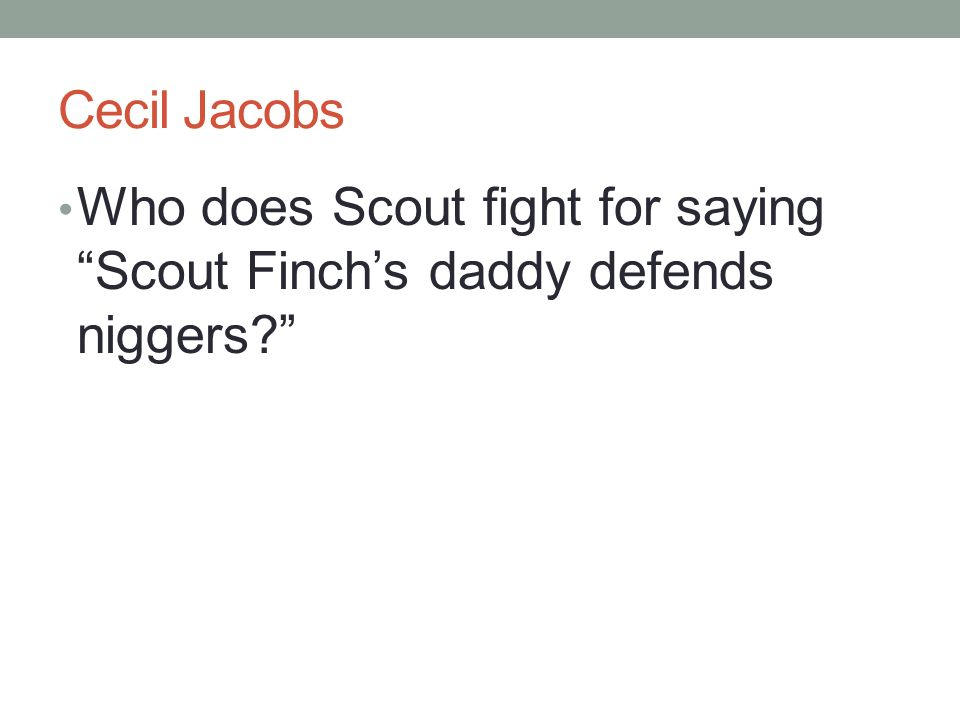Cecil Jacobs Who does Scout fight for saying Scout Finch's daddy defends niggers?