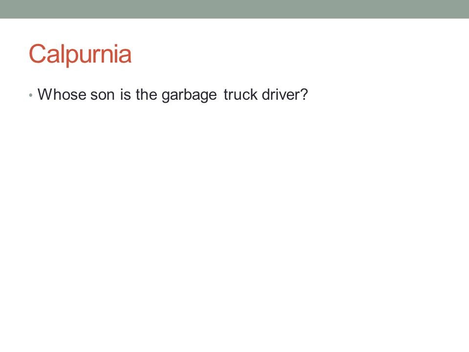 Calpurnia Whose son is the garbage truck driver?