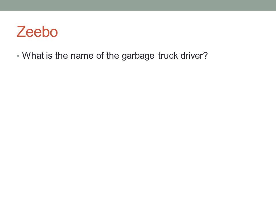 Zeebo What is the name of the garbage truck driver?