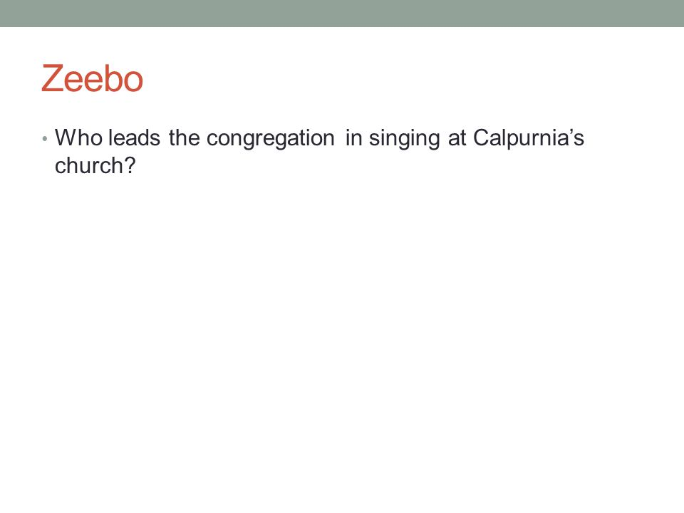 Zeebo Who leads the congregation in singing at Calpurnia's church?