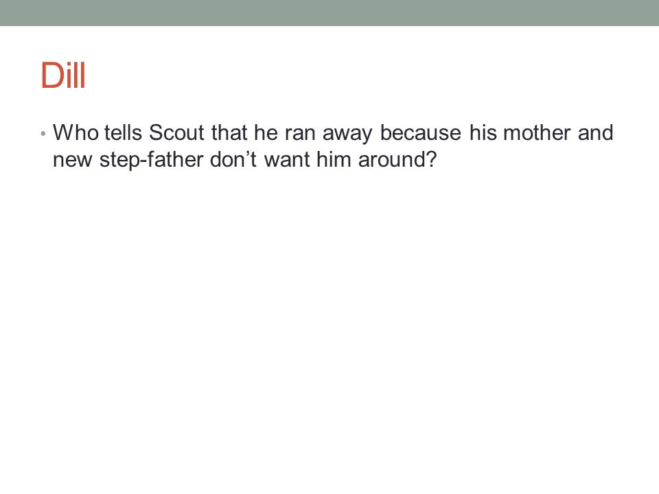 Dill Who tells Scout that he ran away because his mother and new step-father don't want him around?
