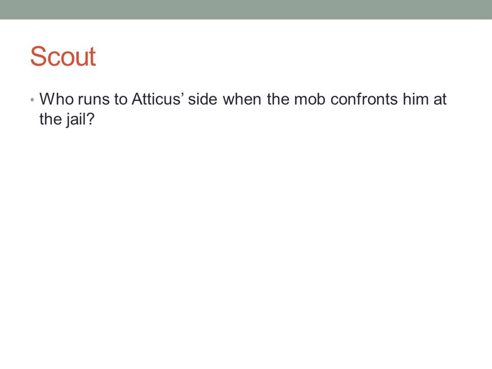 Scout Who runs to Atticus' side when the mob confronts him at the jail?