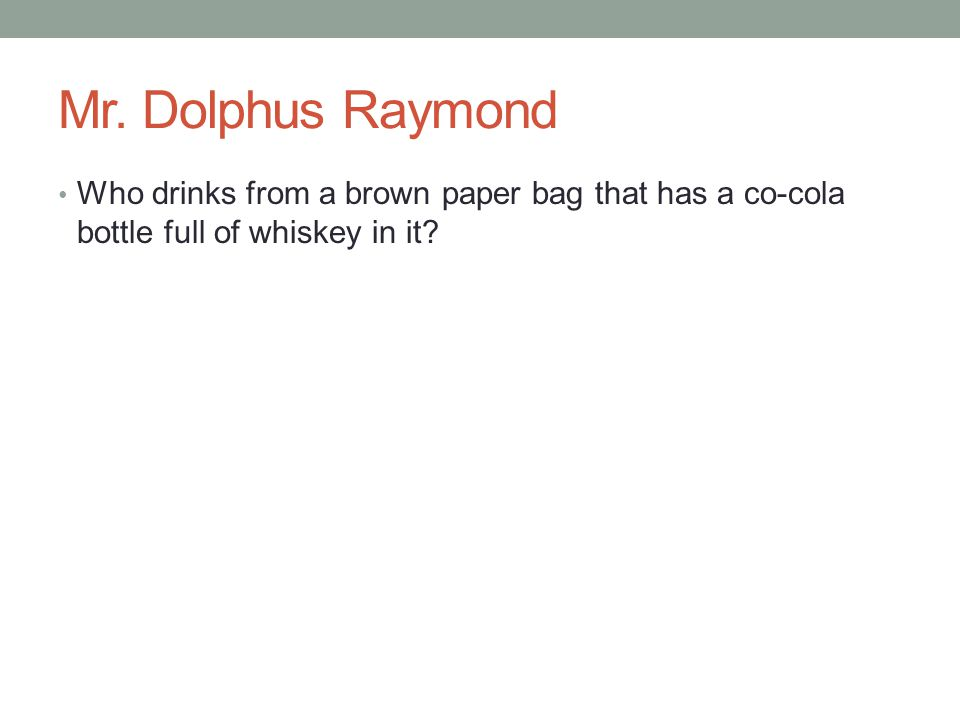 Mr. Dolphus Raymond Who drinks from a brown paper bag that has a co-cola bottle full of whiskey in it?
