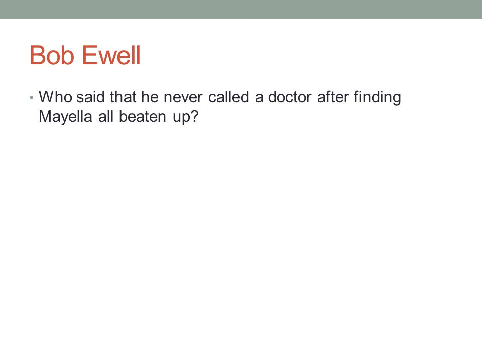 Bob Ewell Who said that he never called a doctor after finding Mayella all beaten up?